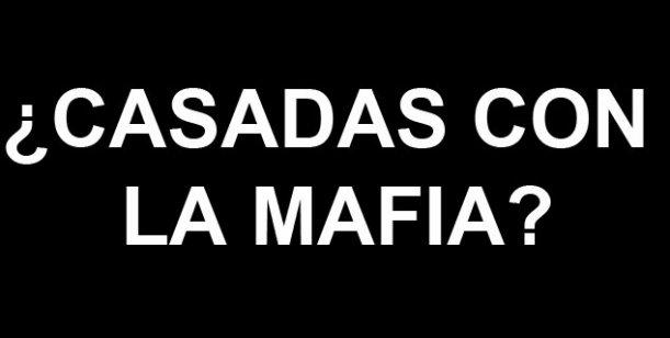 ¿Casadas con la mafia?
